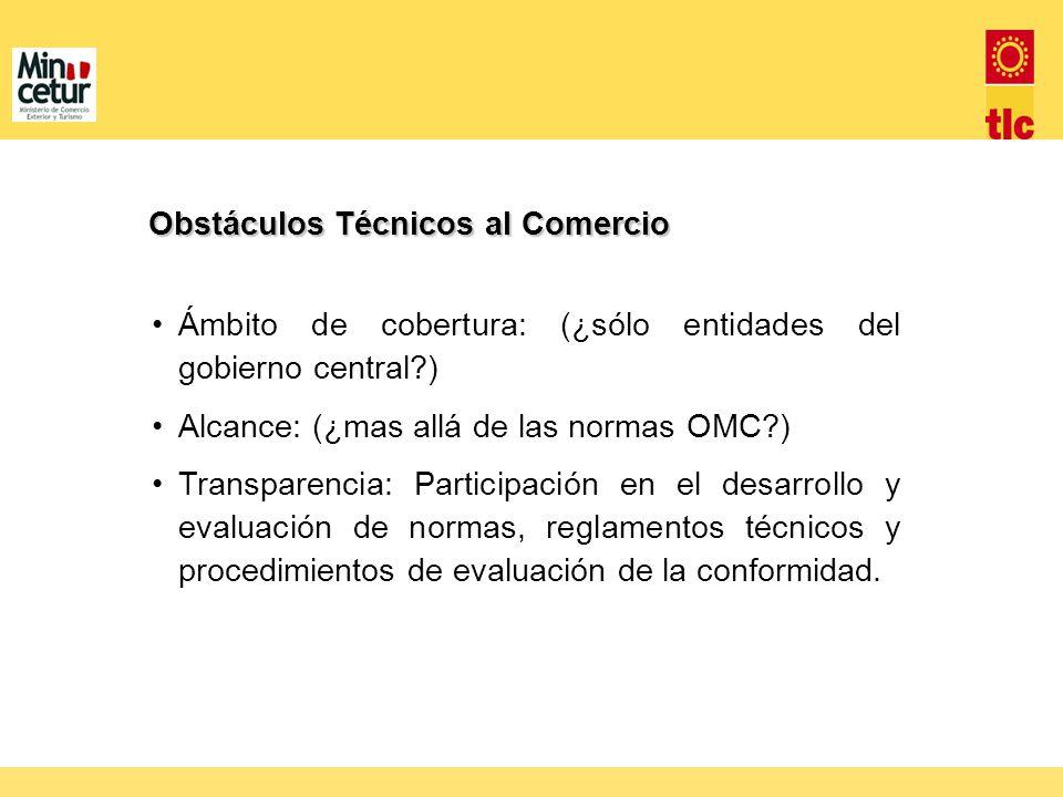 Ámbito de cobertura: (¿sólo entidades del gobierno central?) Alcance: (¿mas allá de las normas OMC?) Transparencia: Participación en el desarrollo y e