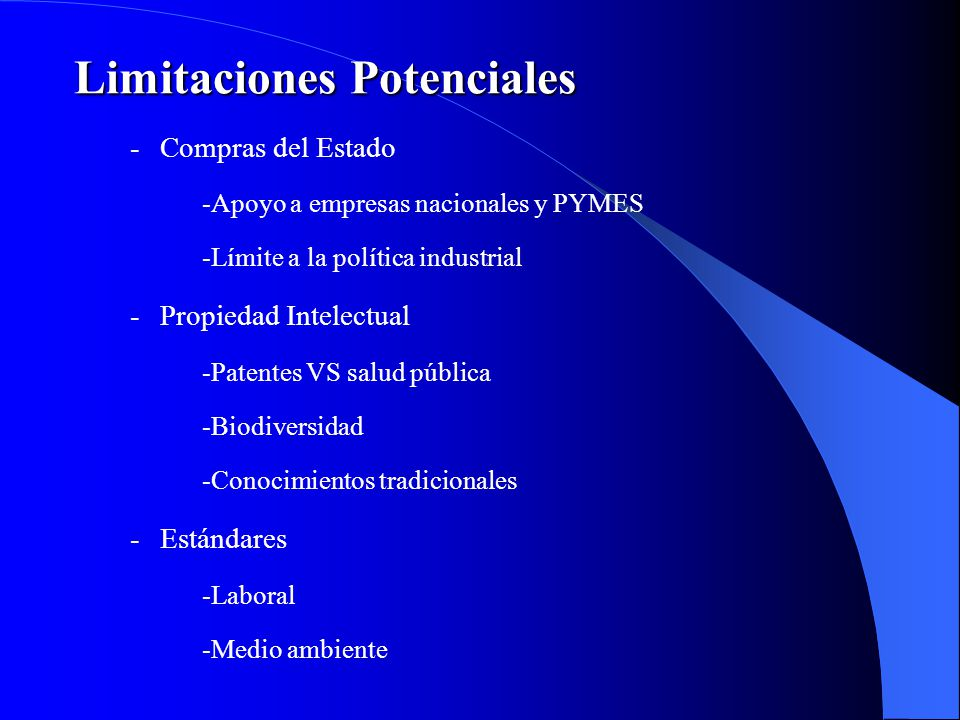 -Compras del Estado -Apoyo a empresas nacionales y PYMES -Límite a la política industrial -Propiedad Intelectual -Patentes VS salud pública -Biodiversidad -Conocimientos tradicionales -Estándares -Laboral -Medio ambiente