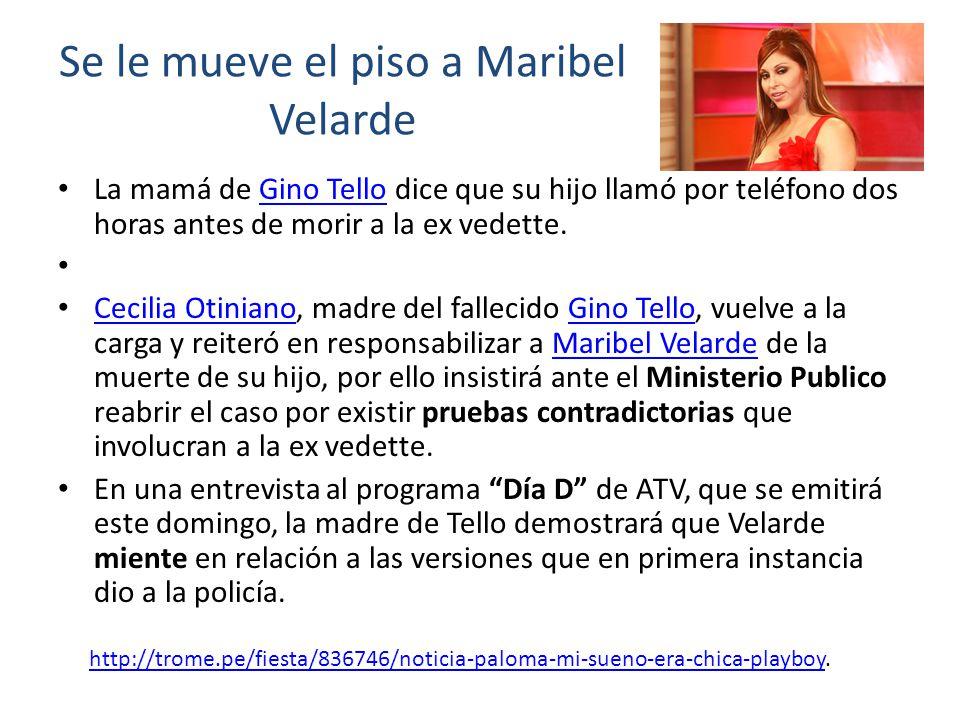 Se le mueve el piso a Maribel Velarde La mamá de Gino Tello dice que su hijo llamó por teléfono dos horas antes de morir a la ex vedette.Gino Tello Ce