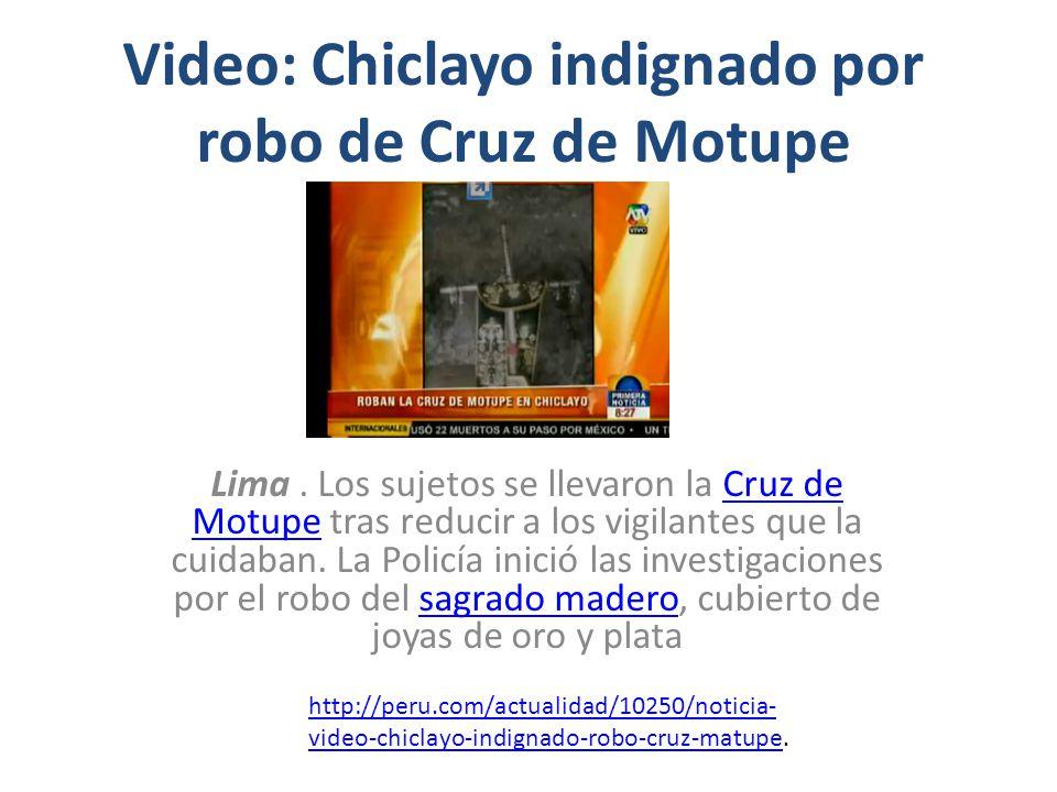 Video: Chiclayo indignado por robo de Cruz de Motupe Lima. Los sujetos se llevaron la Cruz de Motupe tras reducir a los vigilantes que la cuidaban. La