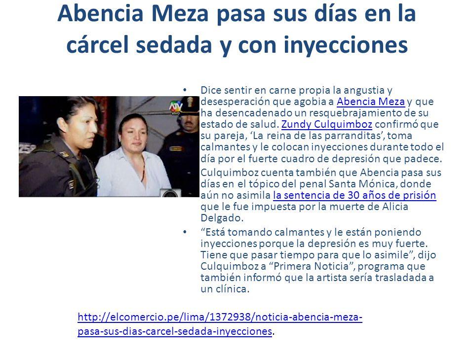 Abencia Meza pasa sus días en la cárcel sedada y con inyecciones Dice sentir en carne propia la angustia y desesperación que agobia a Abencia Meza y que ha desencadenado un resquebrajamiento de su estado de salud.