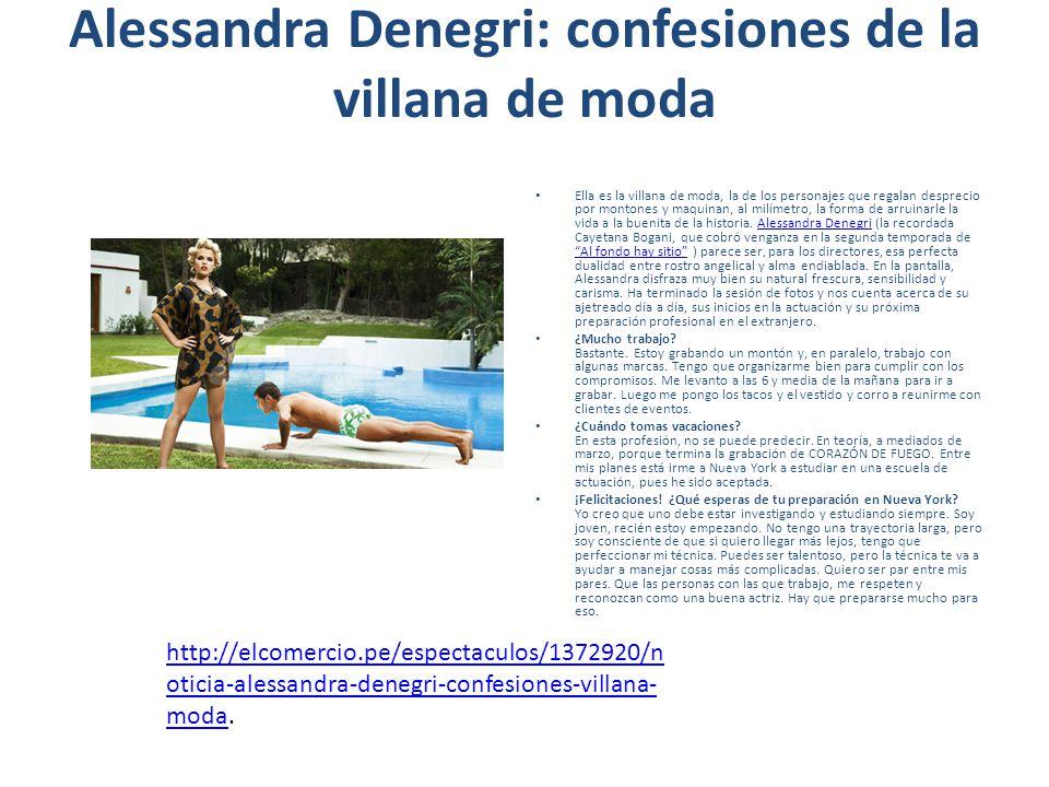 Alessandra Denegri: confesiones de la villana de moda Ella es la villana de moda, la de los personajes que regalan desprecio por montones y maquinan, al milímetro, la forma de arruinarle la vida a la buenita de la historia.