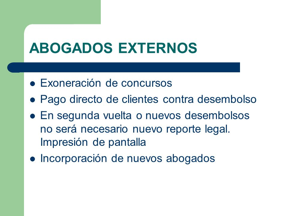 ABOGADOS EXTERNOS Exoneración de concursos Pago directo de clientes contra desembolso En segunda vuelta o nuevos desembolsos no será necesario nuevo r
