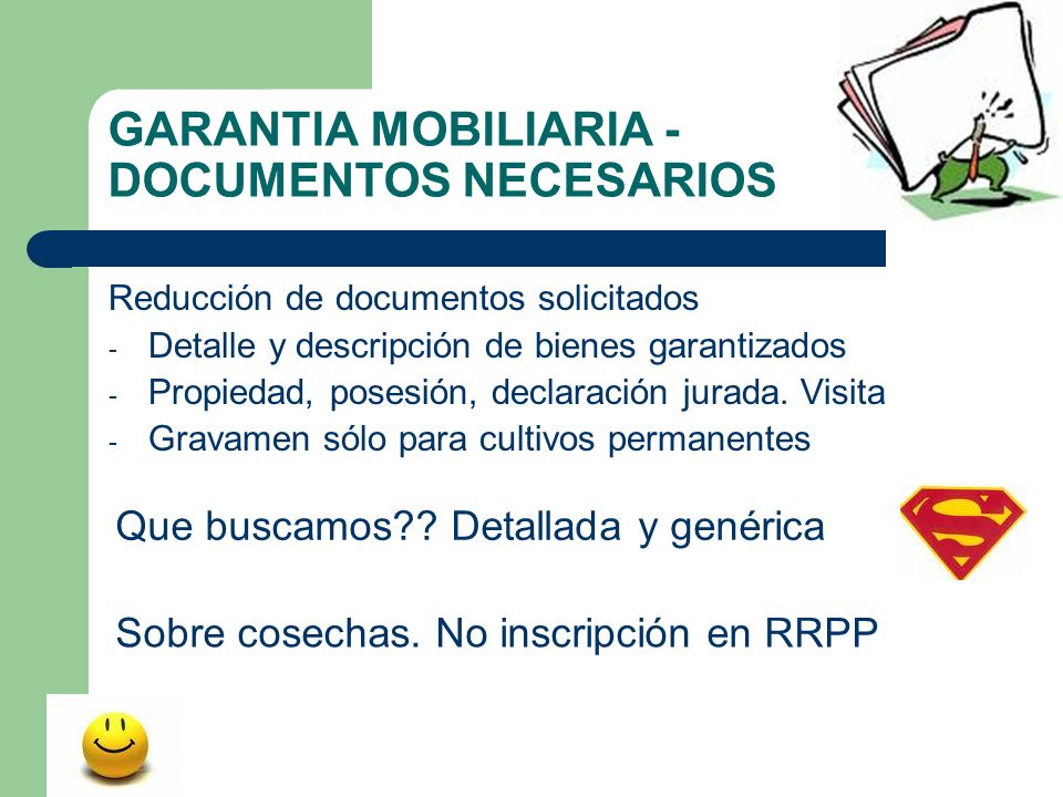 GARANTIA MOBILIARIA - DOCUMENTOS NECESARIOS Reducción de documentos solicitados -D-Detalle y descripción de bienes garantizados -P-Propiedad, posesión