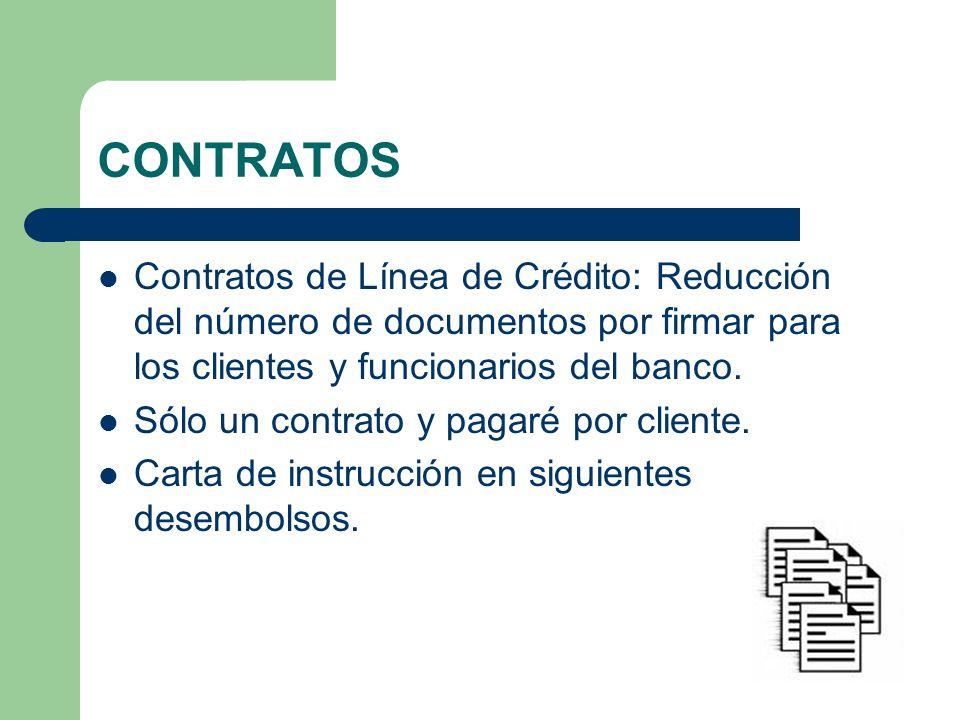CONTRATOS Contratos de Línea de Crédito: Reducción del número de documentos por firmar para los clientes y funcionarios del banco. Sólo un contrato y