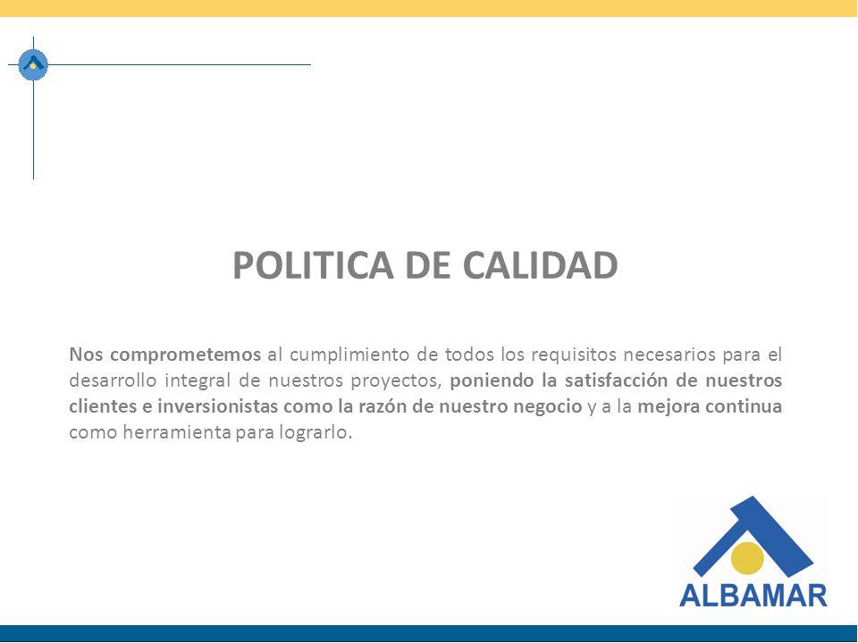 POLITICA DE CALIDAD Nos comprometemos al cumplimiento de todos los requisitos necesarios para el desarrollo integral de nuestros proyectos, poniendo l