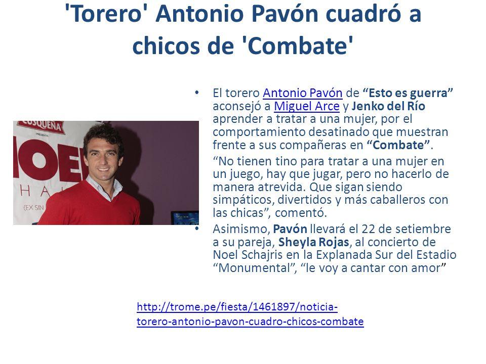 'Torero' Antonio Pavón cuadró a chicos de 'Combate' El torero Antonio Pavón de Esto es guerra aconsejó a Miguel Arce y Jenko del Río aprender a tratar