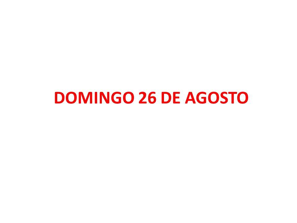 DOMINGO 26 DE AGOSTO