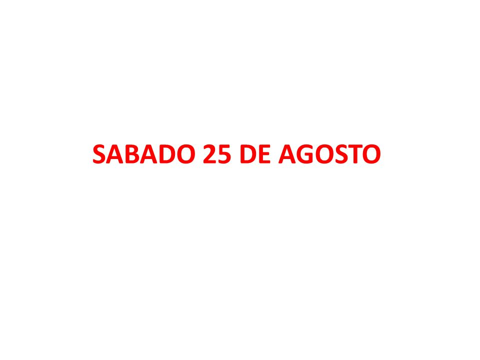 SABADO 25 DE AGOSTO