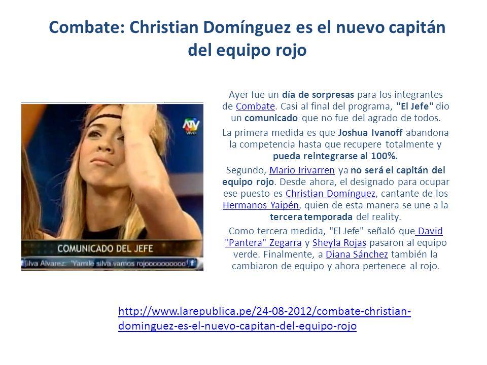 Combate: Christian Domínguez es el nuevo capitán del equipo rojo Ayer fue un día de sorpresas para los integrantes de Combate. Casi al final del progr