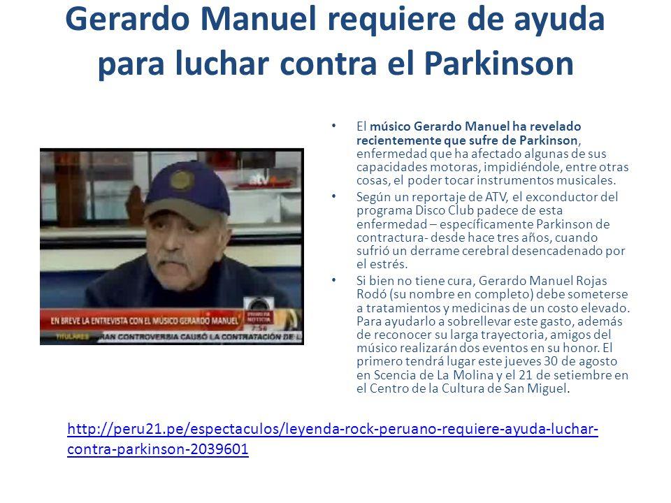 Gerardo Manuel requiere de ayuda para luchar contra el Parkinson El músico Gerardo Manuel ha revelado recientemente que sufre de Parkinson, enfermedad