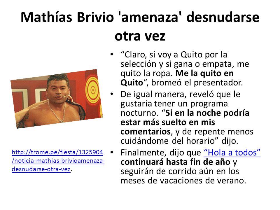 Mathías Brivio amenaza desnudarse otra vez Claro, si voy a Quito por la selección y si gana o empata, me quito la ropa.