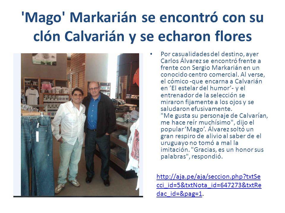 Mago Markarián se encontró con su clón Calvarián y se echaron flores Por casualidades del destino, ayer Carlos Álvarez se encontró frente a frente con Sergio Markarián en un conocido centro comercial.