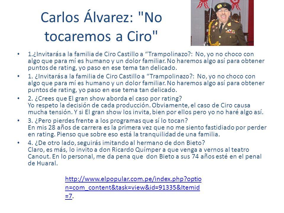 Carlos Álvarez: No tocaremos a Ciro 1.¿Invitarás a la familia de Ciro Castillo a Trampolinazo : No, yo no choco con algo que para mí es humano y un dolor familiar.