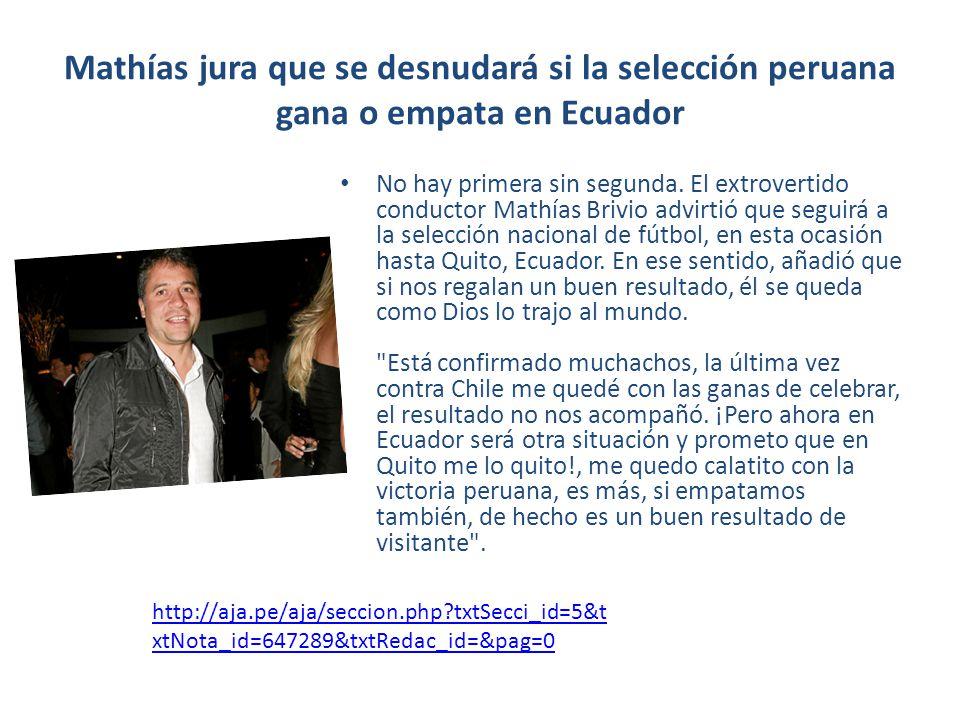 Mathías jura que se desnudará si la selección peruana gana o empata en Ecuador No hay primera sin segunda.