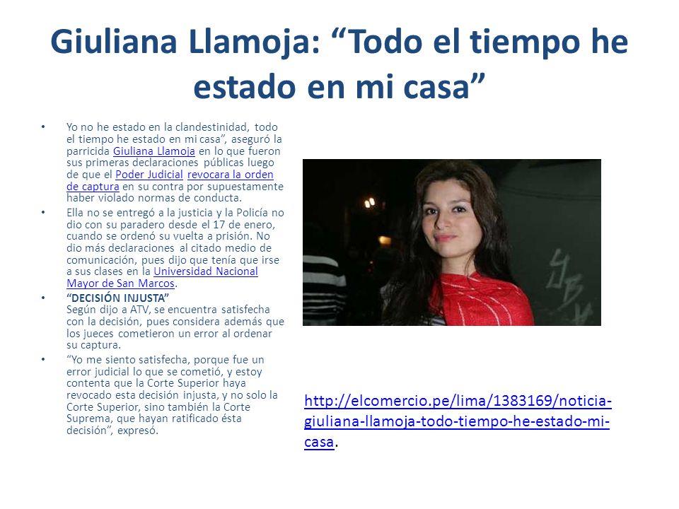 Giuliana Llamoja: Todo el tiempo he estado en mi casa Yo no he estado en la clandestinidad, todo el tiempo he estado en mi casa, aseguró la parricida