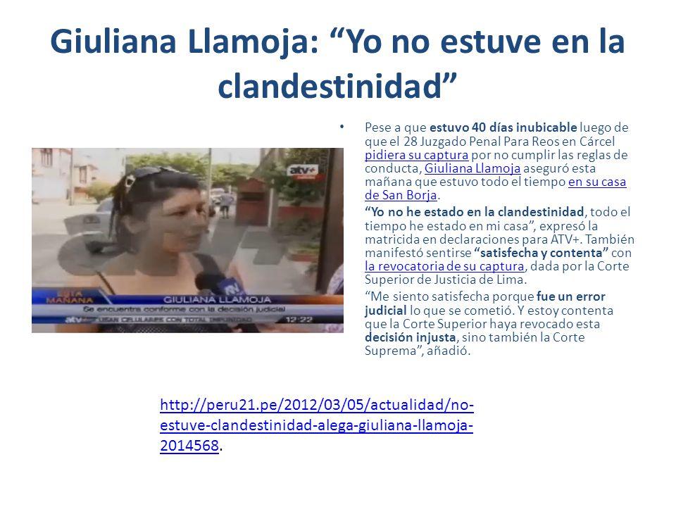 Giuliana Llamoja: Yo no estuve en la clandestinidad Pese a que estuvo 40 días inubicable luego de que el 28 Juzgado Penal Para Reos en Cárcel pidiera