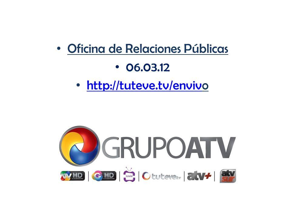 Oficina de Relaciones Públicas 06.03.12 http://tuteve.tv/envivo http://tuteve.tv/enviv
