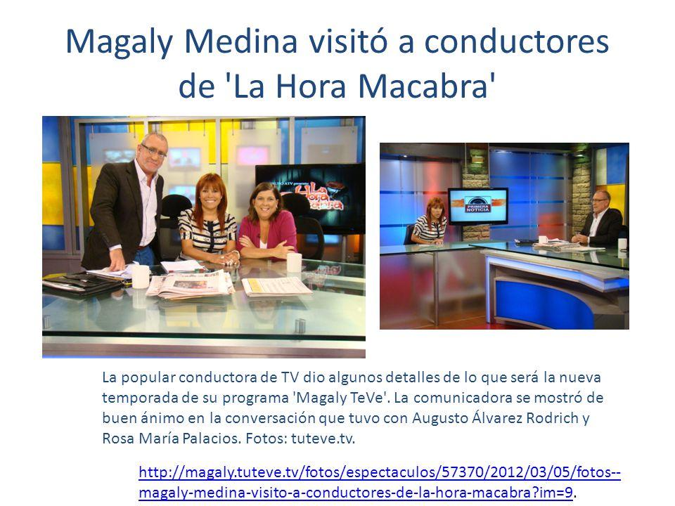 Magaly Medina visitó a conductores de La Hora Macabra La popular conductora de TV dio algunos detalles de lo que será la nueva temporada de su programa Magaly TeVe .