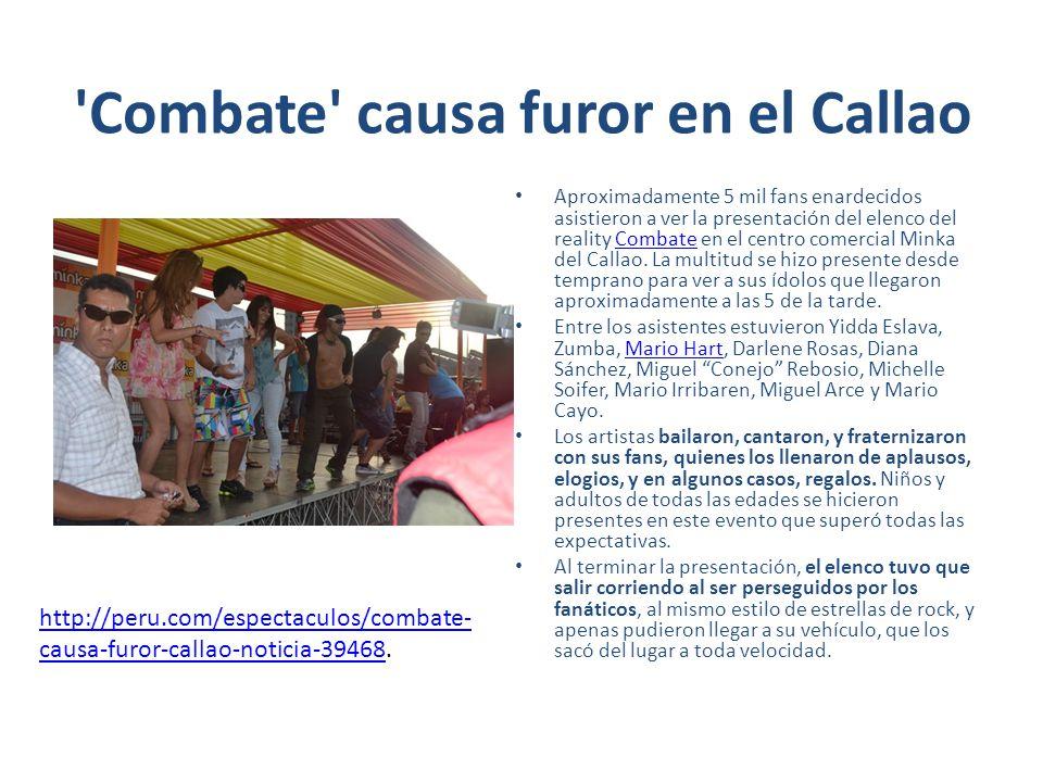 'Combate' causa furor en el Callao Aproximadamente 5 mil fans enardecidos asistieron a ver la presentación del elenco del reality Combate en el centro