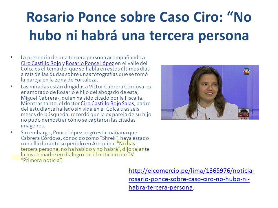 Rosario Ponce sobre Caso Ciro: No hubo ni habrá una tercera persona La presencia de una tercera persona acompañando a Ciro Castillo Rojo y Rosario Pon