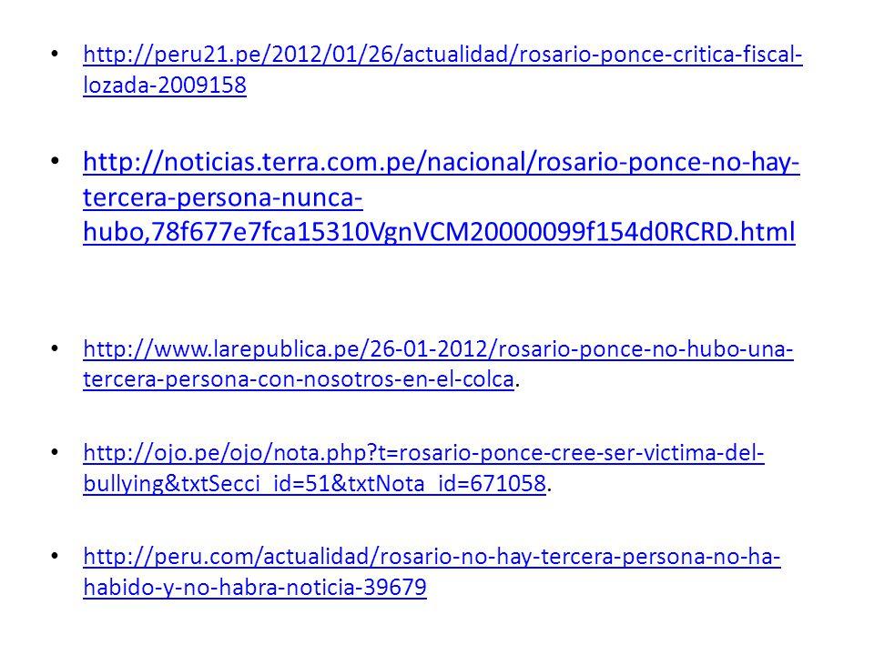 http://peru21.pe/2012/01/26/actualidad/rosario-ponce-critica-fiscal- lozada-2009158 http://peru21.pe/2012/01/26/actualidad/rosario-ponce-critica-fisca