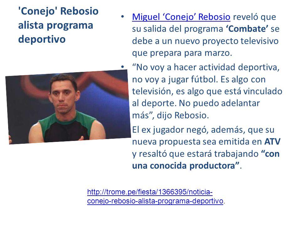 'Conejo' Rebosio alista programa deportivo Miguel Conejo Rebosio reveló que su salida del programa Combate se debe a un nuevo proyecto televisivo que