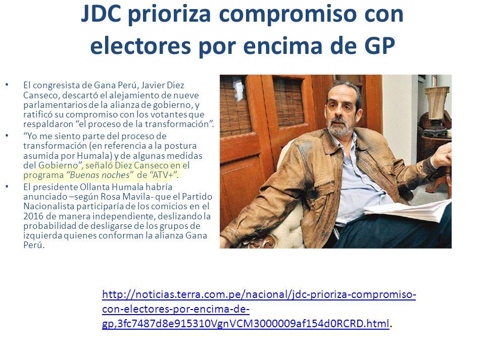 JDC prioriza compromiso con electores por encima de GP El congresista de Gana Perú, Javier Diez Canseco, descartó el alejamiento de nueve parlamentari