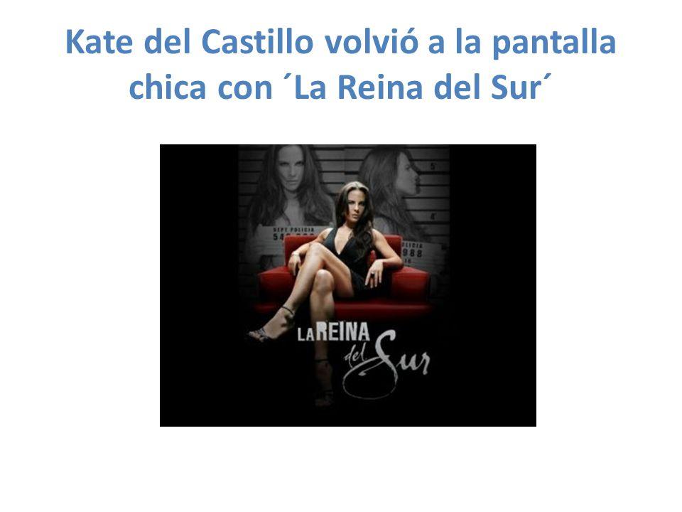 Kate del Castillo volvió a la pantalla chica con ´La Reina del Sur´