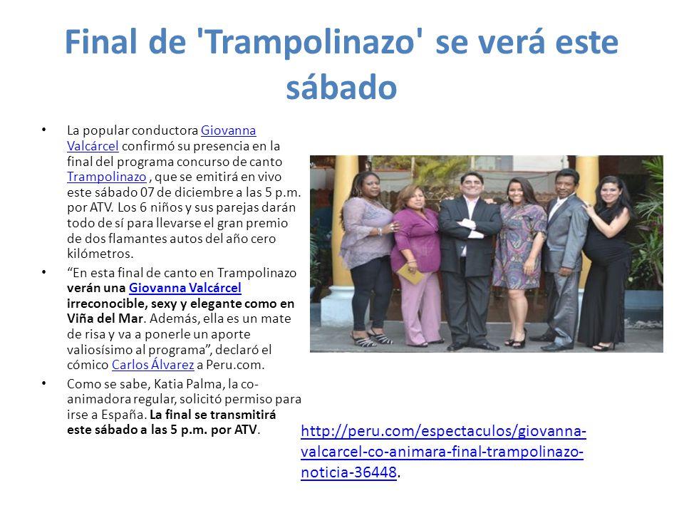 Final de 'Trampolinazo' se verá este sábado La popular conductora Giovanna Valcárcel confirmó su presencia en la final del programa concurso de canto
