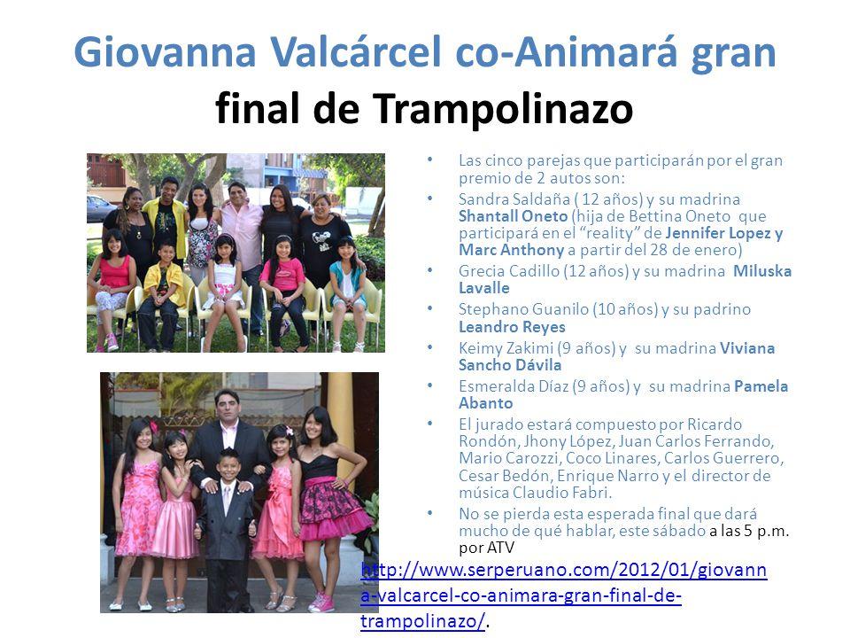 Giovanna Valcárcel co-Animará gran final de Trampolinazo Las cinco parejas que participarán por el gran premio de 2 autos son: Sandra Saldaña ( 12 año