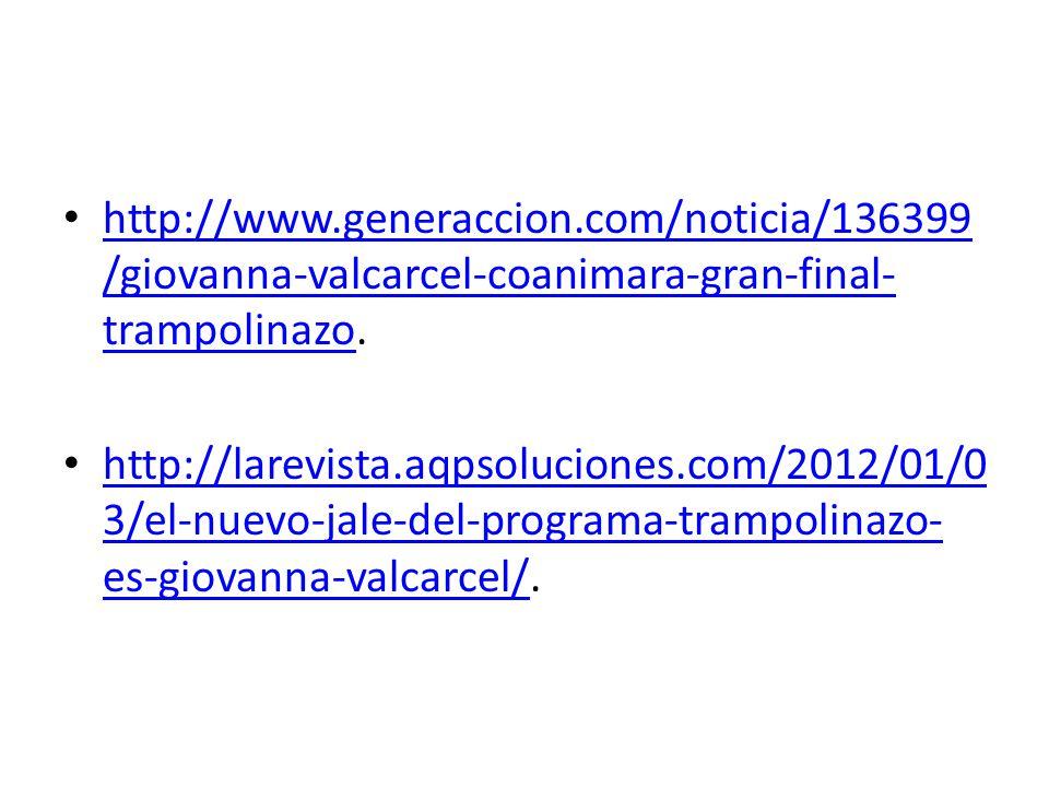 http://www.generaccion.com/noticia/136399 /giovanna-valcarcel-coanimara-gran-final- trampolinazo. http://www.generaccion.com/noticia/136399 /giovanna-