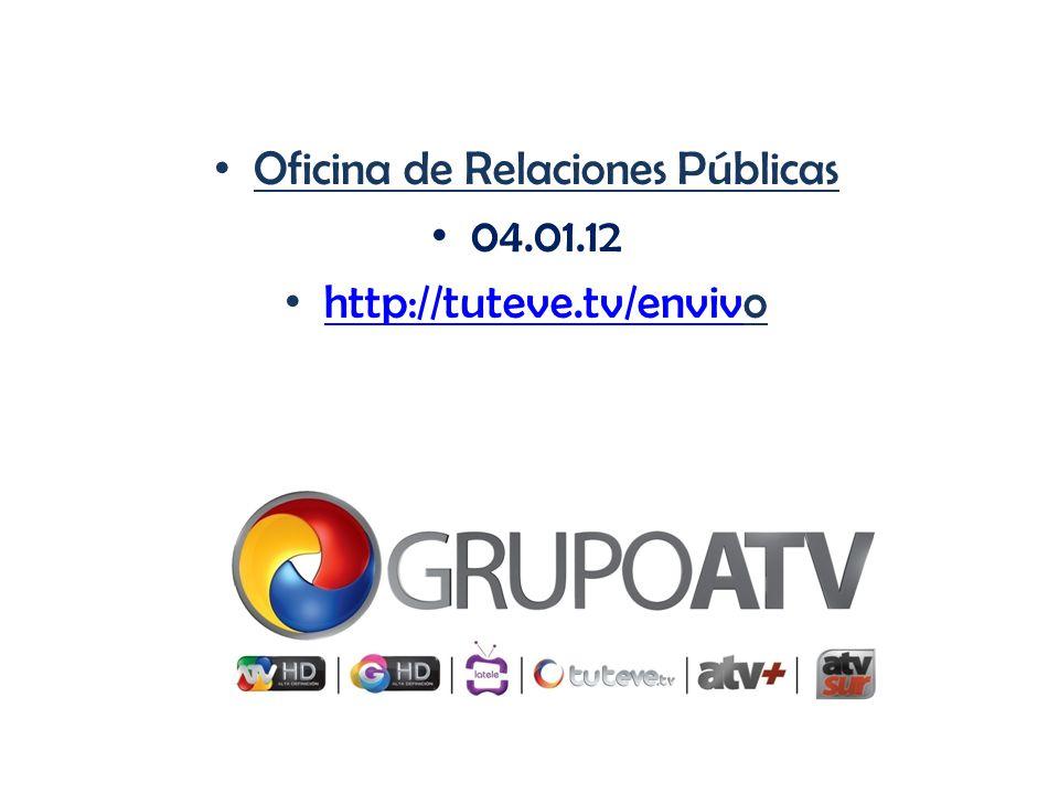 Oficina de Relaciones Públicas 04.01.12 http://tuteve.tv/envivo http://tuteve.tv/enviv
