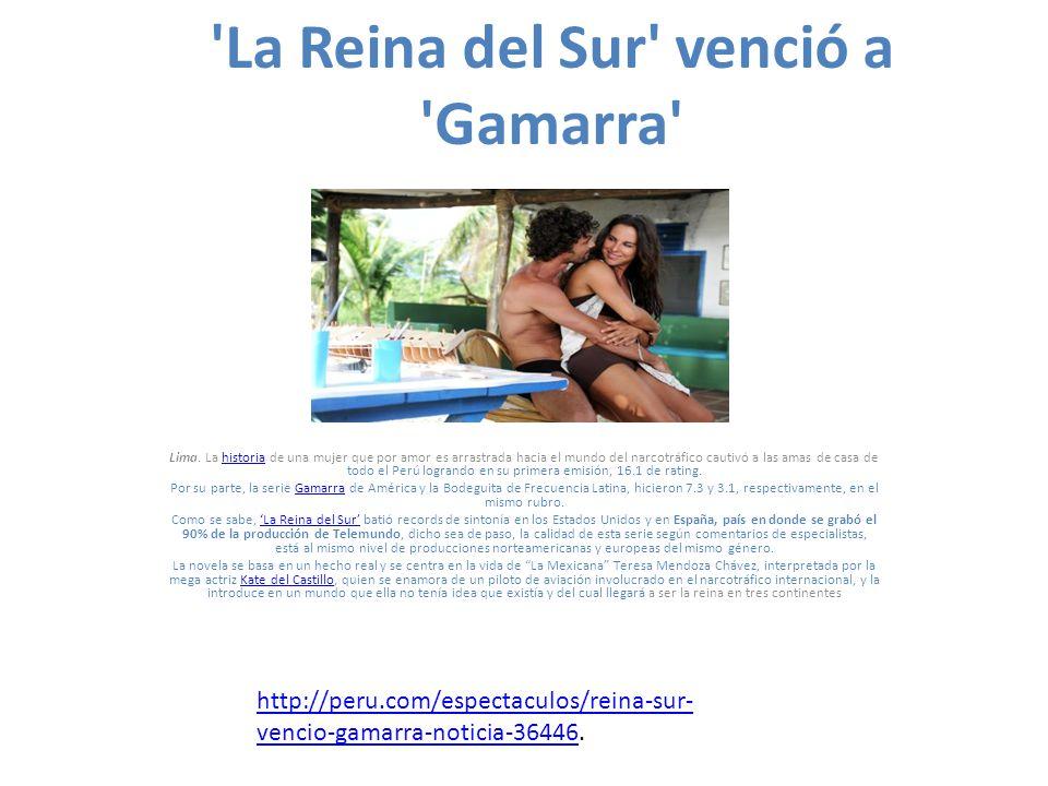'La Reina del Sur' venció a 'Gamarra' Lima. La historia de una mujer que por amor es arrastrada hacia el mundo del narcotráfico cautivó a las amas de