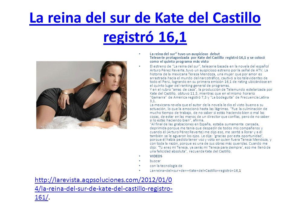 La reina del sur de Kate del Castillo registró 16,1 La reina del sur tuvo un auspicioso debut Teleserie protagonizada por Kate del Castillo registró 1