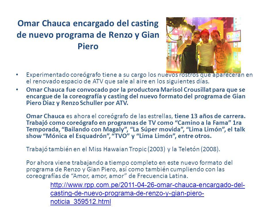 Omar Chauca encargado del casting de nuevo programa de Renzo y Gian Piero Experimentado coreógrafo tiene a su cargo los nuevos rostros que aparecerán en el renovado espacio de ATV que sale al aire en los siguientes días.
