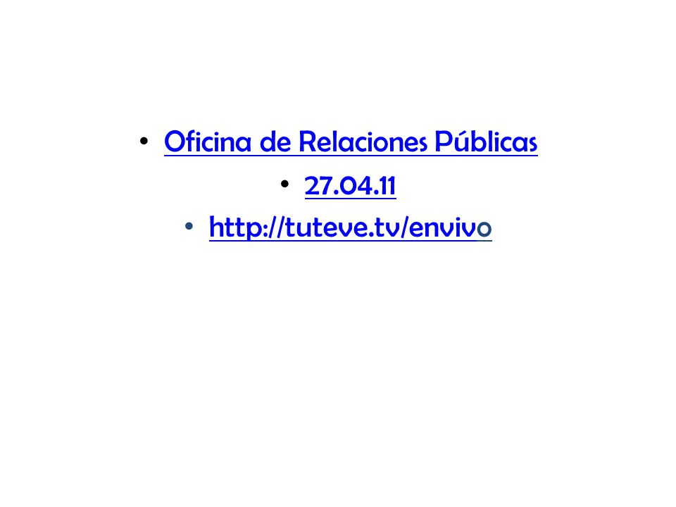 Oficina de Relaciones Públicas 27.04.11 http://tuteve.tv/envivo http://tuteve.tv/enviv