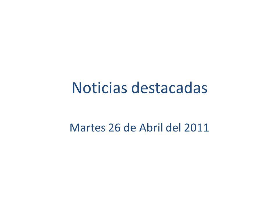 Noticias destacadas Martes 26 de Abril del 2011