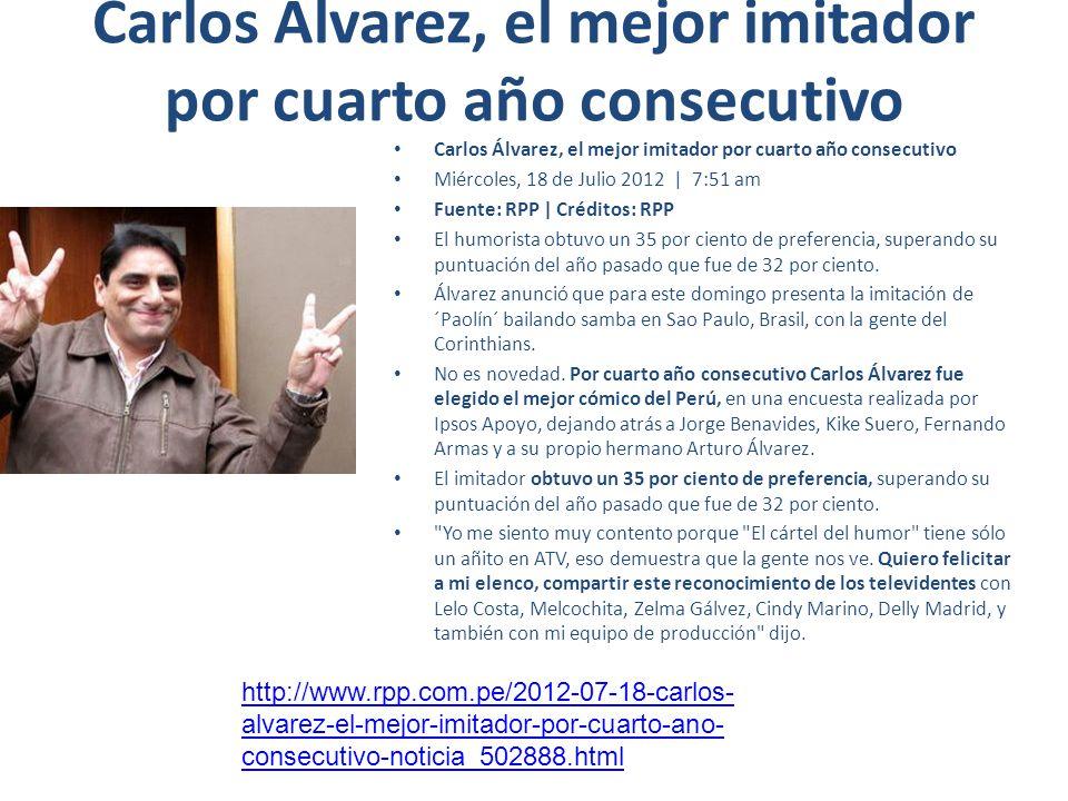 Carlos Álvarez, el mejor imitador por cuarto año consecutivo Miércoles, 18 de Julio 2012 | 7:51 am Fuente: RPP | Créditos: RPP El humorista obtuvo un 35 por ciento de preferencia, superando su puntuación del año pasado que fue de 32 por ciento.
