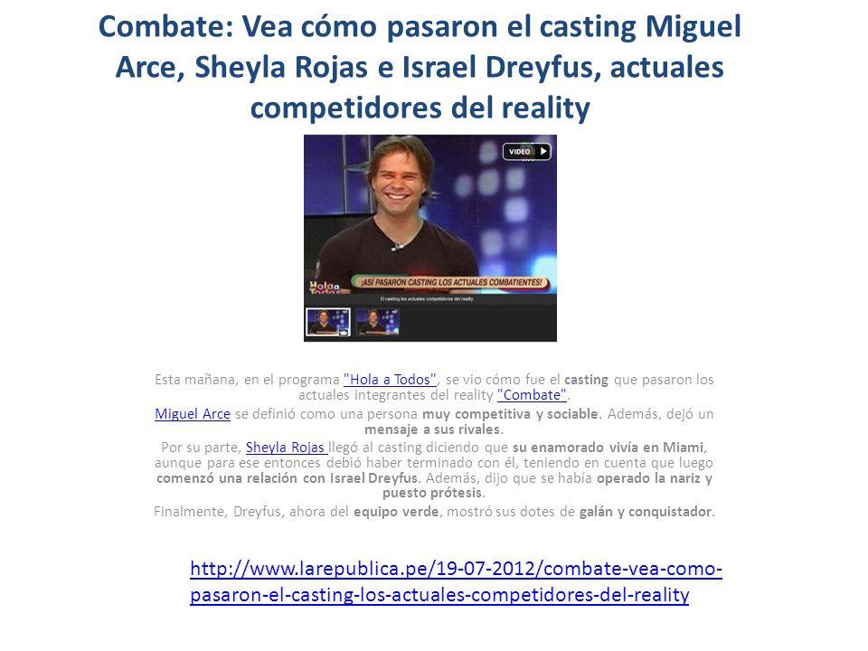 Combate: Vea cómo pasaron el casting Miguel Arce, Sheyla Rojas e Israel Dreyfus, actuales competidores del reality Esta mañana, en el programa