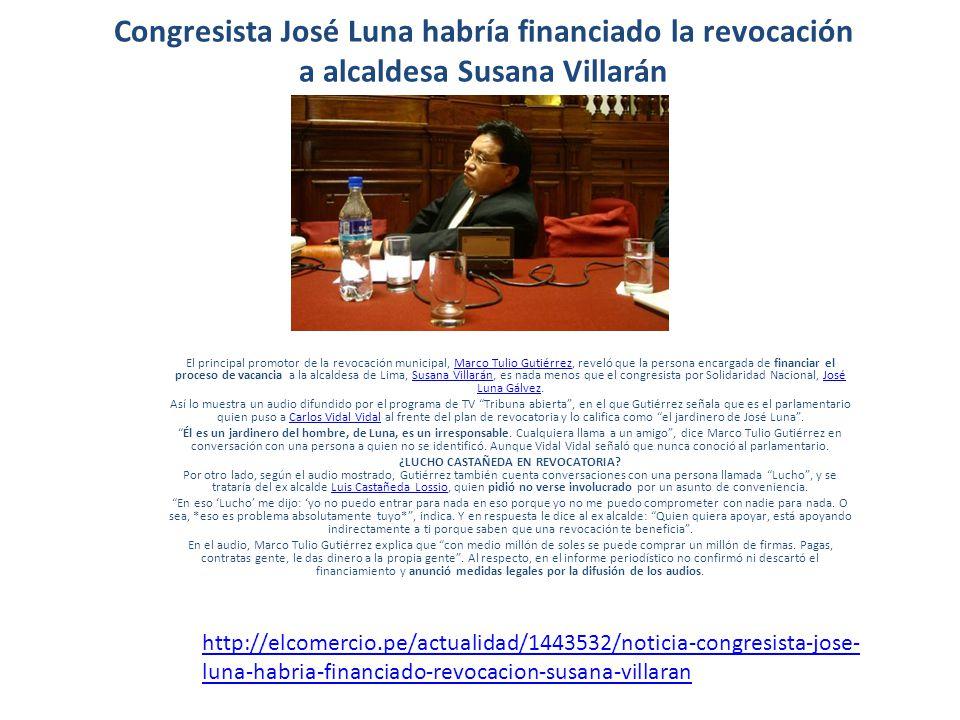 Congresista José Luna habría financiado la revocación a alcaldesa Susana Villarán El principal promotor de la revocación municipal, Marco Tulio Gutiér