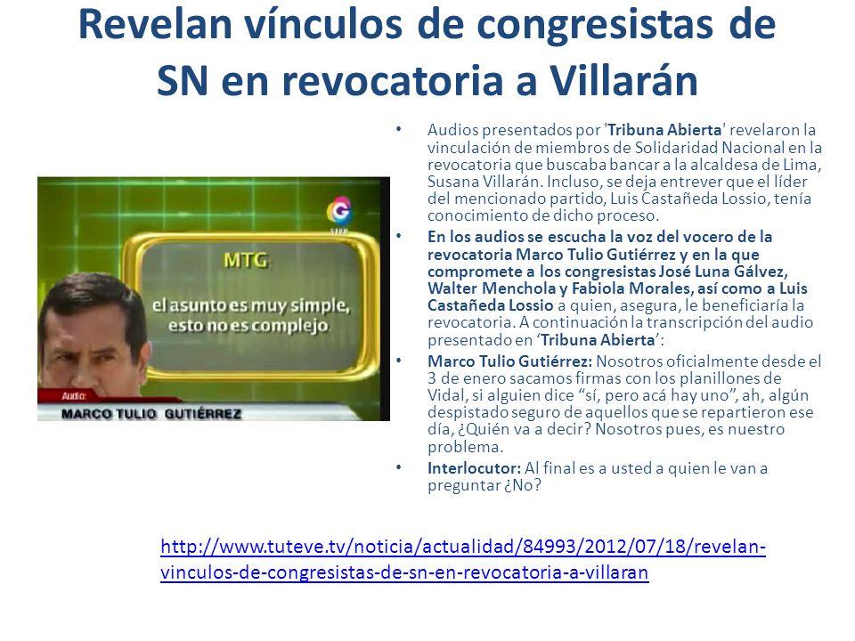 Revelan vínculos de congresistas de SN en revocatoria a Villarán Audios presentados por Tribuna Abierta revelaron la vinculación de miembros de Solidaridad Nacional en la revocatoria que buscaba bancar a la alcaldesa de Lima, Susana Villarán.