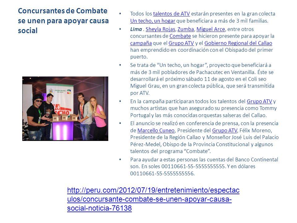 Concursantes de Combate se unen para apoyar causa social Todos los talentos de ATV estarán presentes en la gran colecta Un techo, un hogar que beneficiara a más de 3 mil familias.talentos de ATV Un techo, un hogar Lima.