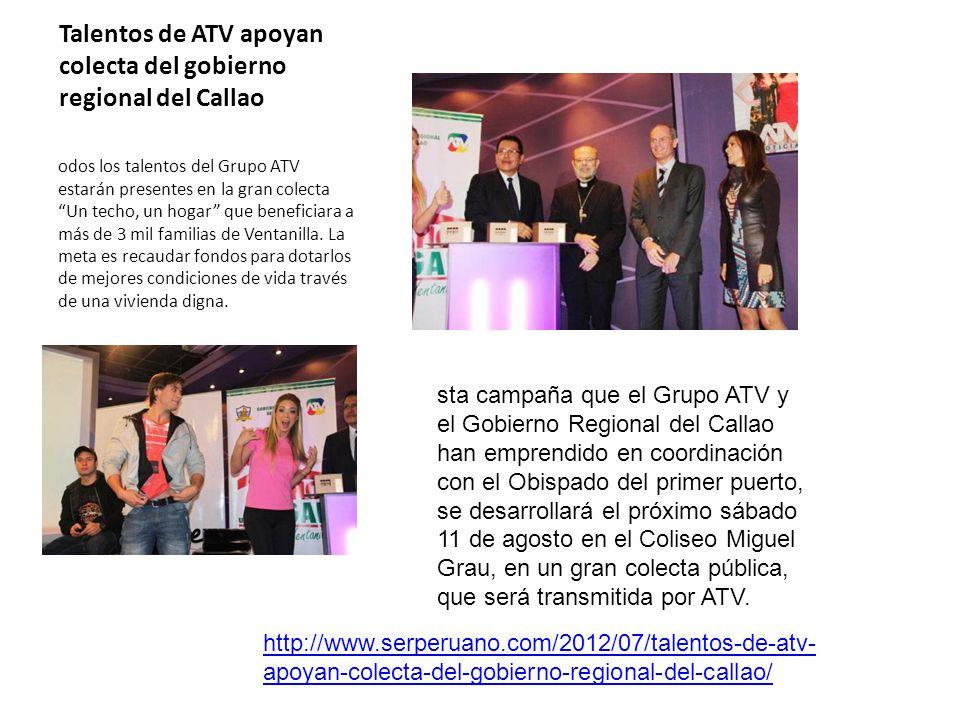 Talentos de ATV apoyan colecta del gobierno regional del Callao odos los talentos del Grupo ATV estarán presentes en la gran colecta Un techo, un hogar que beneficiara a más de 3 mil familias de Ventanilla.