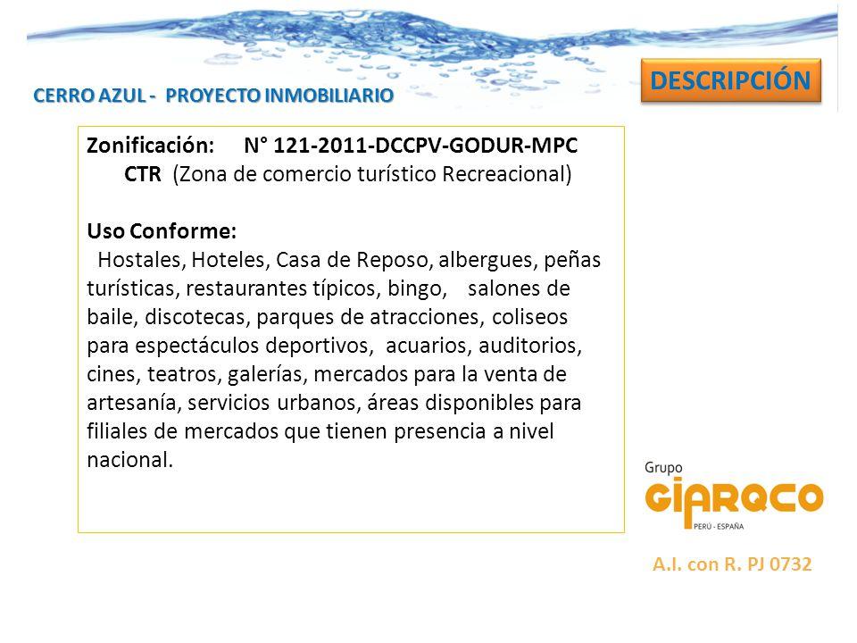 CERRO AZUL - PROYECTO INMOBILIARIO DESCRIPCIÓN Zonificación: N° 121-2011-DCCPV-GODUR-MPC CTR (Zona de comercio turístico Recreacional) Uso Conforme: H