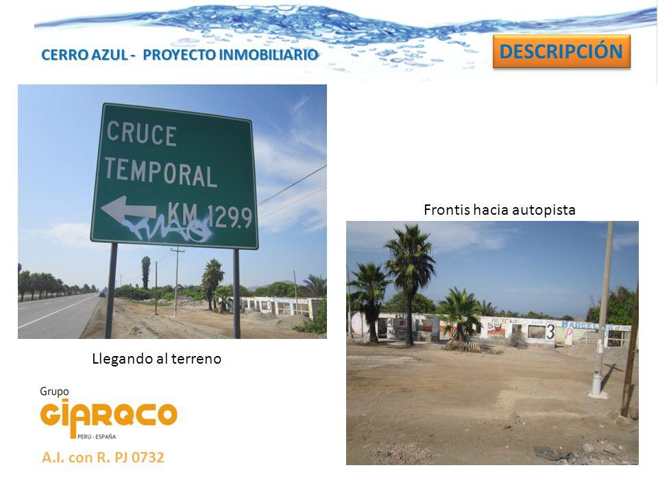 CERRO AZUL - PROYECTO INMOBILIARIO DESCRIPCIÓN Llegando al terreno Frontis hacia autopista A.I. con R. PJ 0732
