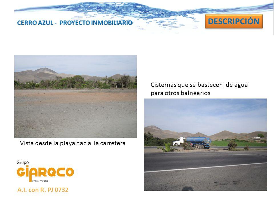 CERRO AZUL - PROYECTO INMOBILIARIO DESCRIPCIÓN Vista desde la playa hacia la carretera Cisternas que se bastecen de agua para otros balnearios A.I. co