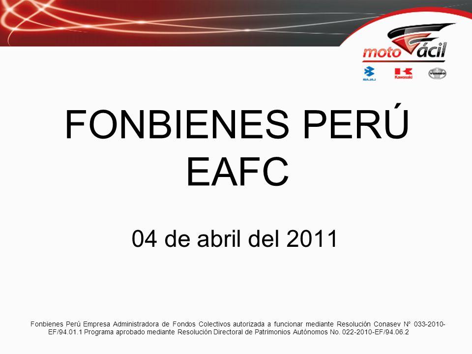 FONBIENES PERÚ EAFC 04 de abril del 2011 Fonbienes Perú Empresa Administradora de Fondos Colectivos autorizada a funcionar mediante Resolución Conasev