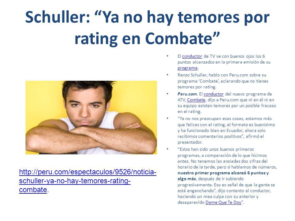 Schuller: Ya no hay temores por rating en Combate El conductor de TV ve con buenos ojos los 6 puntos alcanzados en la primera emisión de su programa.c