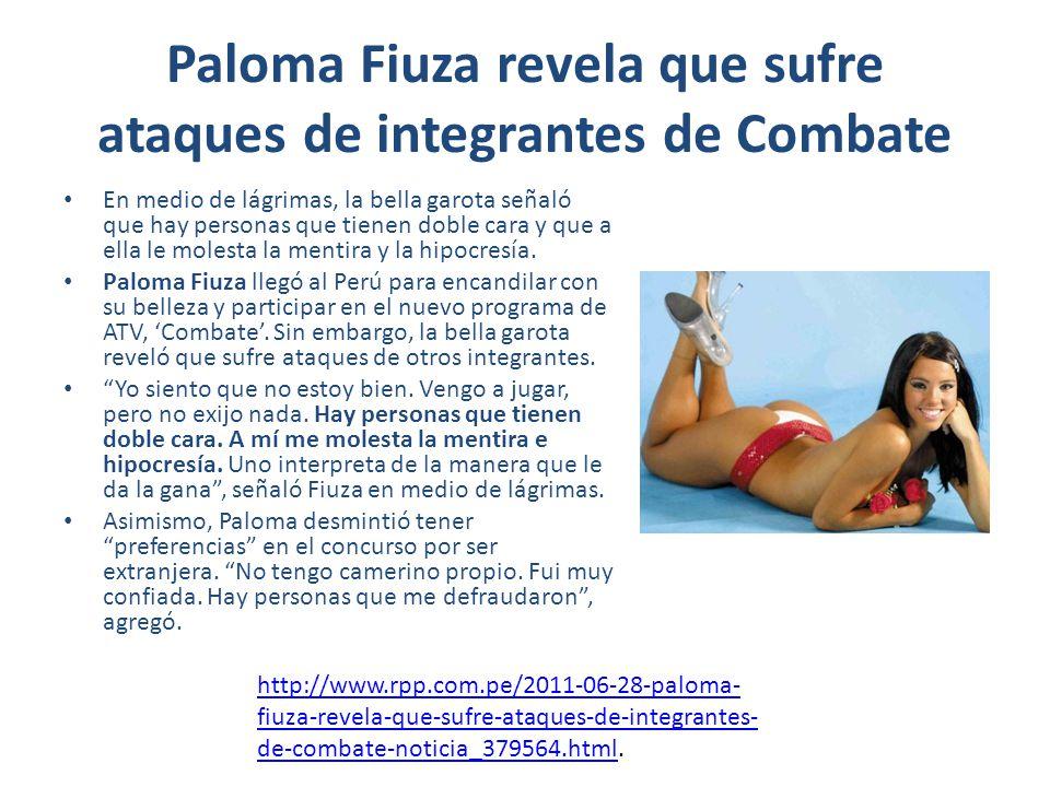 Paloma Fiuza revela que sufre ataques de integrantes de Combate En medio de lágrimas, la bella garota señaló que hay personas que tienen doble cara y que a ella le molesta la mentira y la hipocresía.